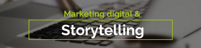 Le marketing digital est réinventé par le storytelling.